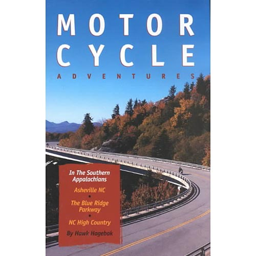 Motorcycle Adventures in the Southern Appalachians: Asheville Nc, the Blue Ridge Parkway, Nc High Country  Book 2