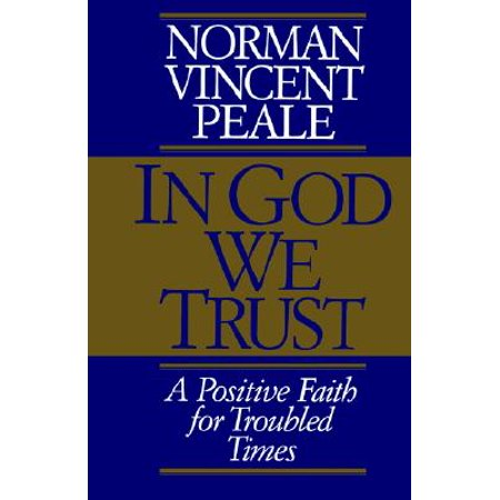 In God We Trust : A Positive Faith for Troubled (In God We Trust Everyone Else Pays Cash)
