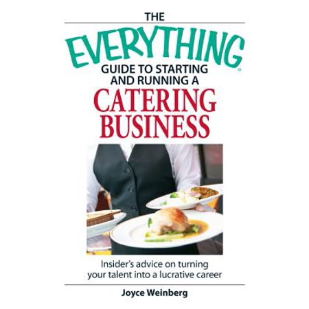 The Everything Guide to Starting and Running a Catering Business - (Jobs In The Hospitality And Catering Industry)