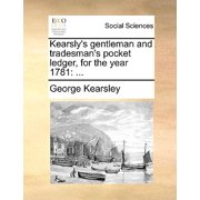 Kearsly's Gentleman and Tradesman's Pocket Ledger, for the Year 1781
