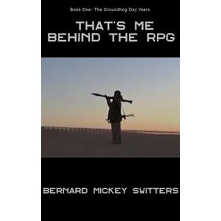 That's Me Behind the RPG - Book One: The Groundhog Day Years (Being the Adventures of an Itinerant English Language Teacher, From the Safest to the Most Dangerous Countries) - - Groundhog Day Craft