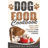 Dog Food Cookbook: Easy and Healthy Recipes for Your Best Friend (Paperback)