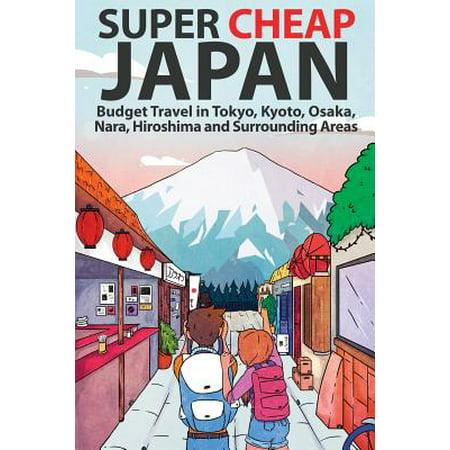 Super cheap japan : budget travel in tokyo, kyoto, osaka, nara, hiroshima and surrounding areas - pa: (Map Of Harrisburg Pa And Surrounding Areas)