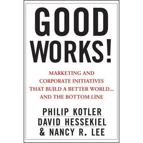 Good Works!: Marketing and Corporate Initiatives That Build a Better World... and the Bottom Line