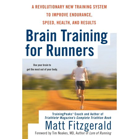 Brain Training for Runners : A Revolutionary New Training System to Improve Endurance, Speed, Health, and Res (Running Workouts To Increase Speed And Endurance)