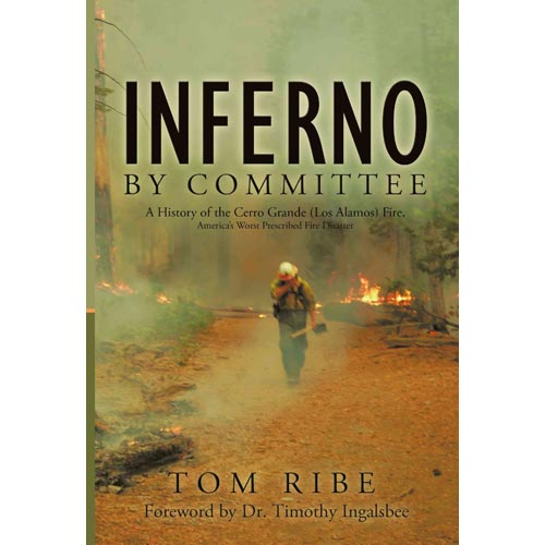 Inferno by Committee: A History of the Cerro Grande (Los Alamos) Fire, America's Worst Prescribed Fire Disaster