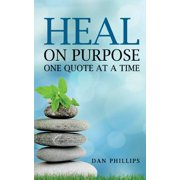 Heal on Purpose : One Quote at a Time