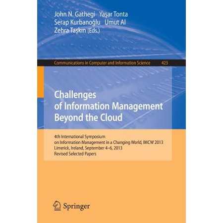Challenges of Information Management Beyond the Cloud : 4th International Symposium on Information Management in a Changing World, Imcw 2013, Limerick, Ireland, September 4-6, 2013. Revised Selected (Welcome To The World Of Computers 4th Edition)