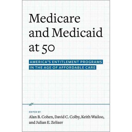 Medicare And Medicaid At 50  Americas Entitlement Programs In The Age Of Affordable Care