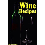 Wine Making Secrets: Unusual Wine Recipes For Special Events and Celebrations - eBook