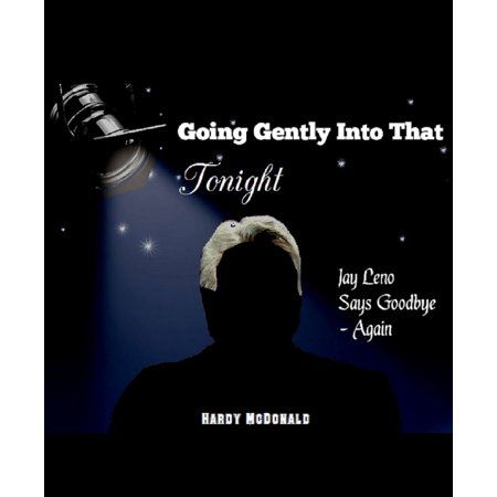 Going Gently Into That Tonight Jay Leno Says Goodbye: Again - (Two Bright Lights In The Sky Tonight)