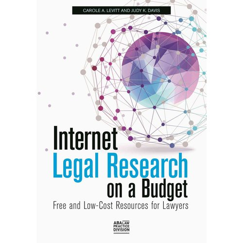 Internet Legal Research on a Budget: Free and Low-Cost Resources for Lawyers