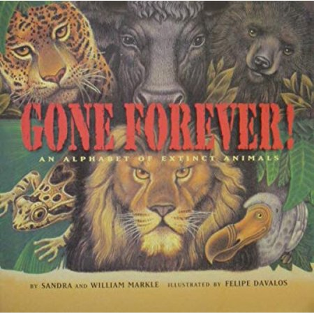 Gone Forever!: An Alphabet of Extinct Animals (Animal That Has Been Extinct For 100 Years)