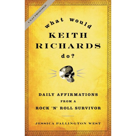 What Would Keith Richards Do? : Daily Affirmations from a Rock and Roll