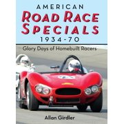American Road Race Specials, 1934-70 : Glory Days of Homebuilt Racers