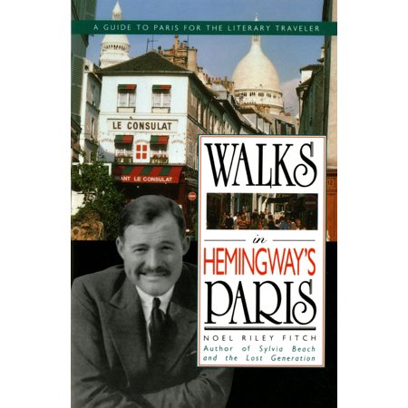 Walks In Hemingway's Paris : A Guide To Paris For The Literary (Best Walks In Paris)