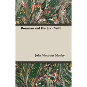 Rousseau and His Era - Vol I