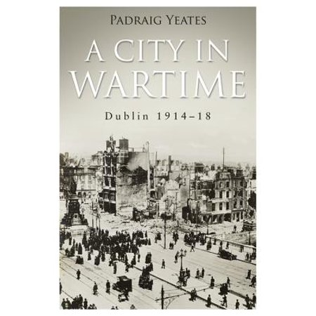 A City in Wartime – Dublin 1914–1918 - eBook