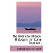 The American Advance : A Study in Territorial Expansion