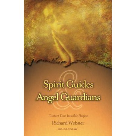 Spirit Guides & Angel Guardians : Contact Your Invisible Helpers