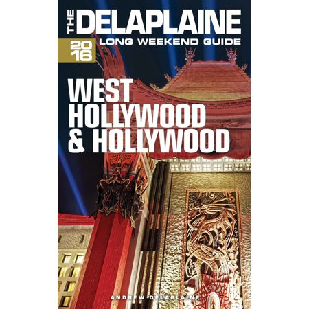 West Hollywood & Hollywood: The Delaplaine 2016 Long Weekend Guide - eBook
