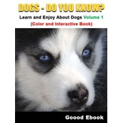 Dogs - Do You know? Learn And Enjoy About Dogs Volume 1 (Color And Interactive Book) - eBook