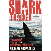 Shark Tracker : Confessions of an Underwater Cameraman