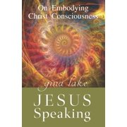 Jesus Speaking: On Embodying Christ Consciousness (Paperback)
