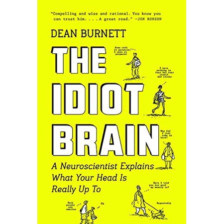 The Idiot Brain: A Neuroscientist Explains What Your Head Is Really Up To - image 1 of 1