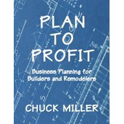 Plan to Profit: Business Planning for Builders and Remodelers (Paperback)