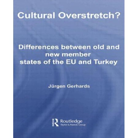 Cultural Overstretch   Differences Between Old And New Member States Of The Eu And Turkey  Studies In European Sociology