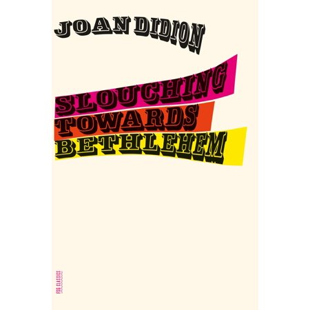 Slouching Towards Bethlehem : Essays (Joan Didion Goodbye To All That Essay)
