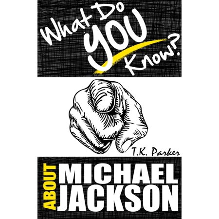 What Do You Know About Michael Jackson? The Unauthorized Trivia Quiz Game Book About Michael Jackson Facts - - Quiz About Halloween