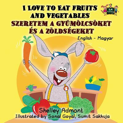 I Love to Eat Fruits and Vegetables : English Hungarian Bilingual Edition