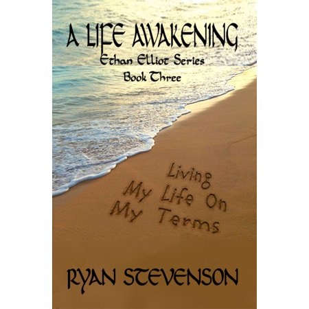 A LIFE AWAKENING, Living My Life on My Terms, Ethan Elliot Series, Book Three, - eBook ()