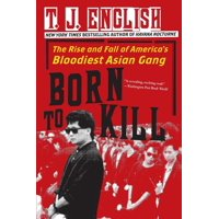 Born to Kill: The Rise and Fall of America's Bloodiest Asian Gang (Paperback)