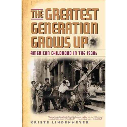 The Greatest Generation Grows Up: American Childhood in the 1930s