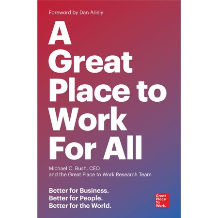 A Great Place to Work for All : Better for Business, Better for People, Better for the