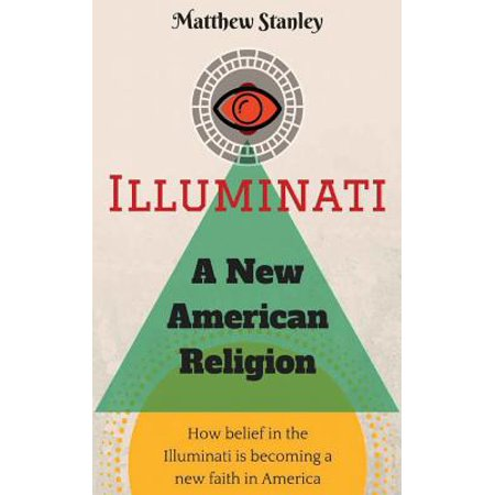 Illuminati   A New American Religion  How Belief In The Illuminati Is Becoming A New Faith In America