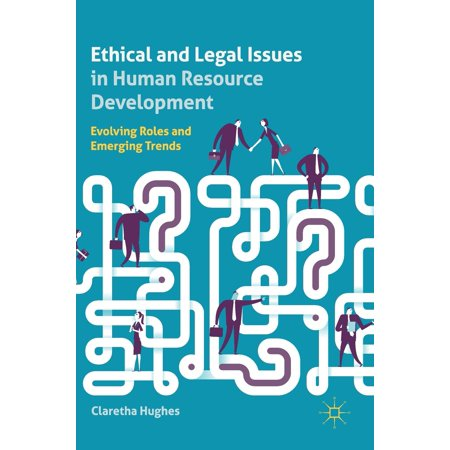 Ethical and Legal Issues in Human Resource Development : Evolving Roles and Emerging