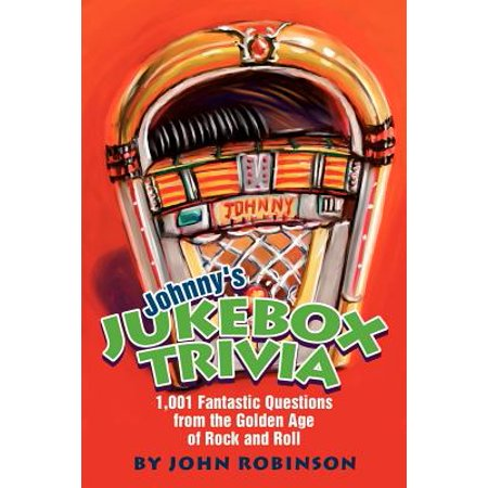 Johnny's Jukebox Trivia : 1,001 Fantastic Questions from the Golden Age of Rock and (Abe Rocks)
