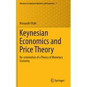 Advances in Japanese Business and Economics: Keynesian Economics and Price Theory: Re-Orientation of a Theory of Monetary Economy (Hardcover)