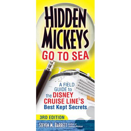Hidden Mickeys Go to Sea : A Field Guide to the Disney Cruise Line's Best Kept (Best Gifts For Cruise Travelers)