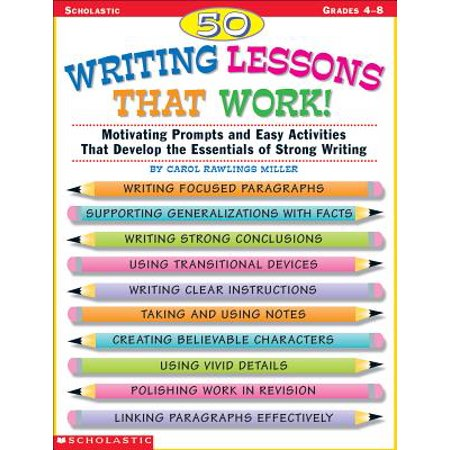 50 Writing Lessons That Work! : Motivating Prompts and Easy Activities That Develop the Essentials of Strong Writing