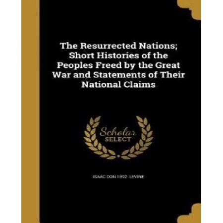 The Resurrected Nations; Short Histories of the Peoples Freed by the Great War and Statements of Their National Claims - image 1 of 1