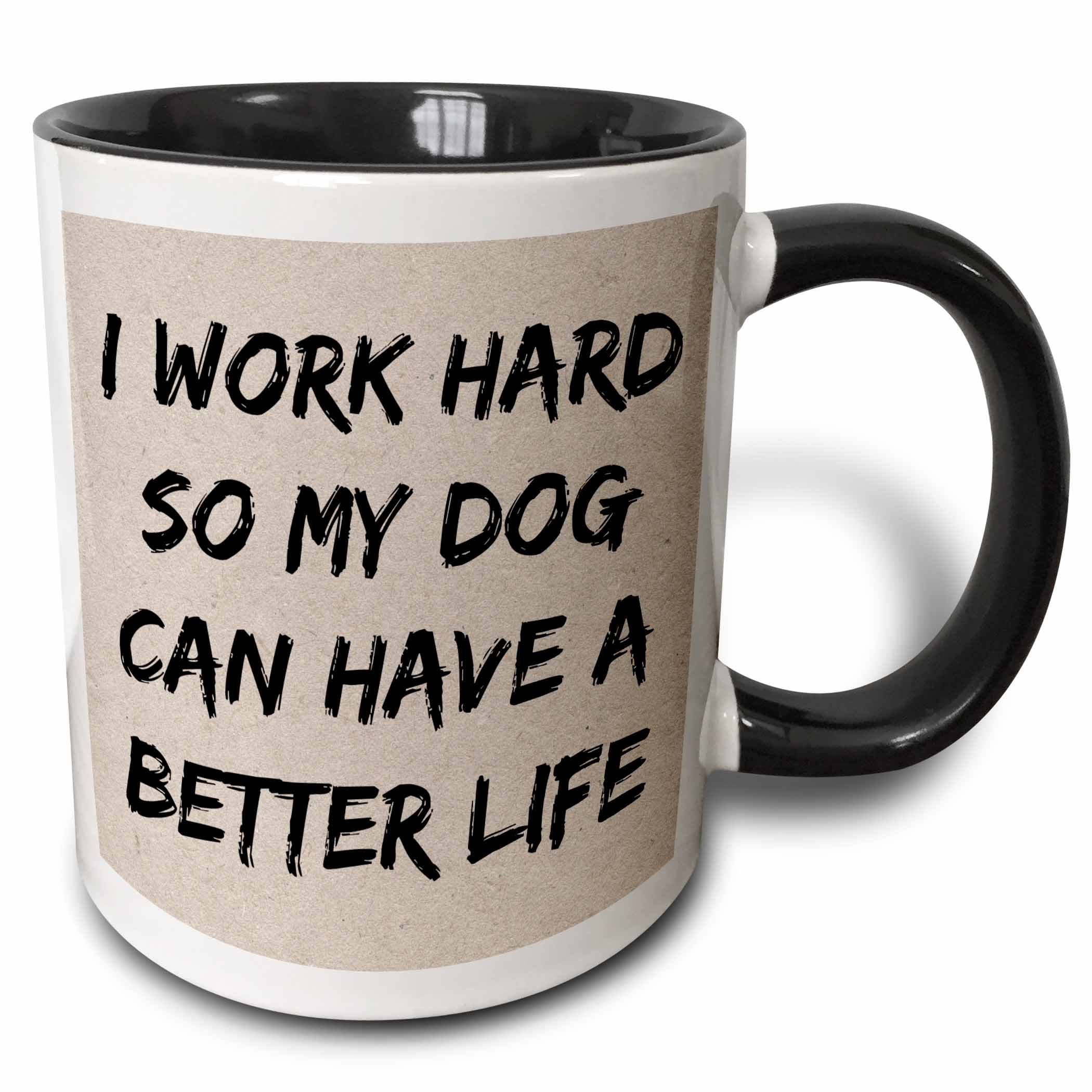 3dRose I Work Hard So My Dog Can Have A Better Life, Black Letters, Two Tone Black Mug, 11oz by 3dRose