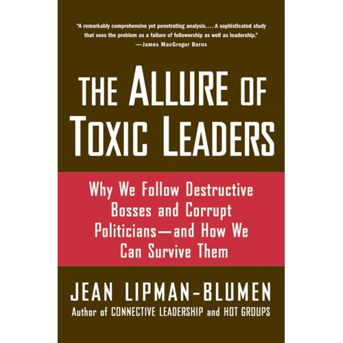 The Allure of Toxic Leaders: Why We Follow Destructive Bosses and Corrupt Politicians -- and How We Can Survive Them