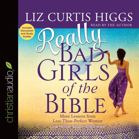 Really Bad Girls of the Bible : More Lessons from Less-Than-Perfect - More Than Perfect