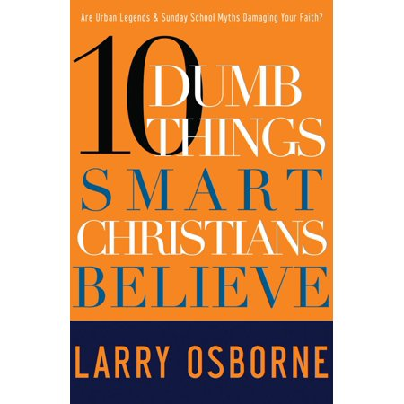 Ten Dumb Things Smart Christians Believe : Are Urban Legends & Sunday School Myths Ruining Your Faith? - School Things