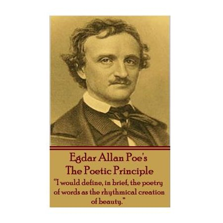 Edgar Allen Poe - The Poetic Principle : I Would Define, in Brief, the Poetry of Words as the Rhythmical Creation of Beauty. (Define The Word Halloween)